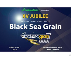 Xv International Conference Black Sea Grain 2018 Moving Up The Value Chain