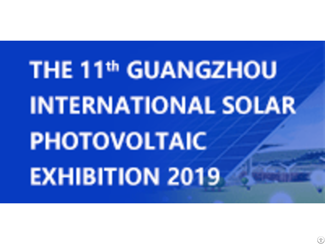 The 11th Guangzhou International Solar Photovoltaic Exhibition 2019