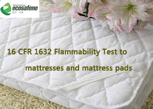 Flammability Test 16 Cfr 1632 For Mattress Pads And Ticking